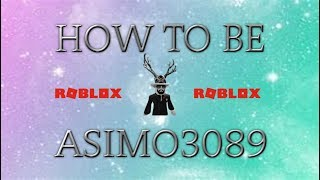 How To Be Asimo3089! *UPDATED* (Roblox Robloxian Highschool)