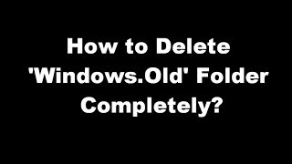 How to Delete Windows.Old Folder in Windows 7 Without Any Software?