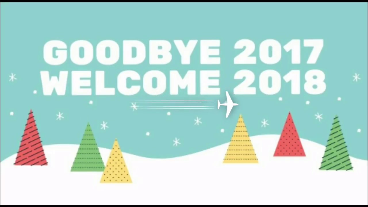Good Bye 2017 Welcome 2018 || Bye Bye 2017 Welcome 2018 || Happy New Year  2018