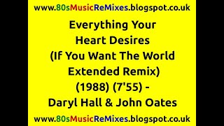 Everything Your Heart Desires (If You Want The World Extended Remix) - Daryl Hall & John Oates