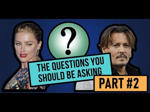 Johnny Depp & Amber Heard Abuse Claims: Questions you should be asking (Part 2)