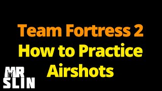 TF2 - How to Practice Airshots
