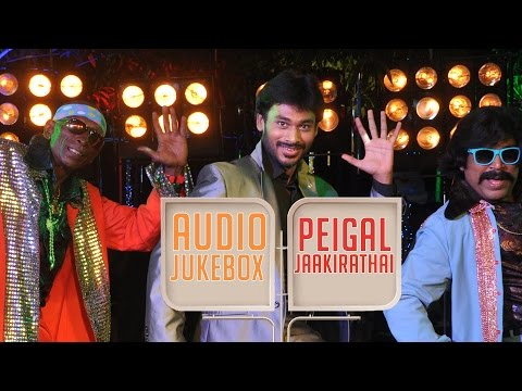 Peigal Jaakirathai | New Tamil Movie |  Audio Jukebox