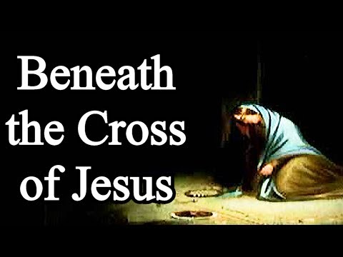 Beneath the Cross of Jesus - Christian Hymn with Lyrics