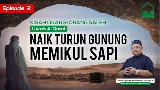 Uwais Al Qarni-Naik Turun Gunung Memikul Sapi-Hb Syarief Muhammad Al'Aydrus- [Assalaam TVID] Ep-2