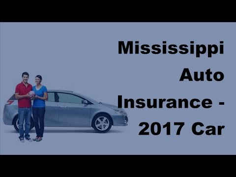 Mississippi Auto Insurance -  2017 Car Insurance Policy Coverage