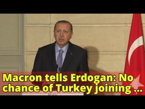 Macron tells Erdogan: No chance of Turkey joining EU