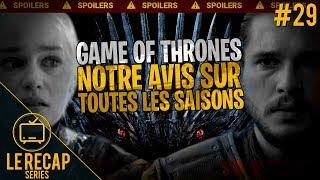 Retour sur la série en entier, la fin de Game of Thrones... - Le Recap Series #29