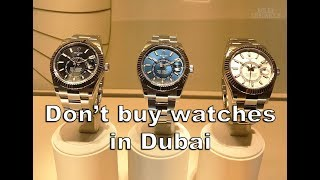 Buying watches in over priced scam Dubai...Don