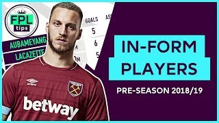 PRE-SEASON FORM PLAYERS | FPL Gameweek 1 | Fantasy Premier League Football 2018/19