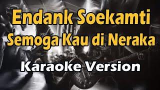 ENDHANK SOEKAMTI - SEMOGA KAU DI NERAKA (Karaoke Version)