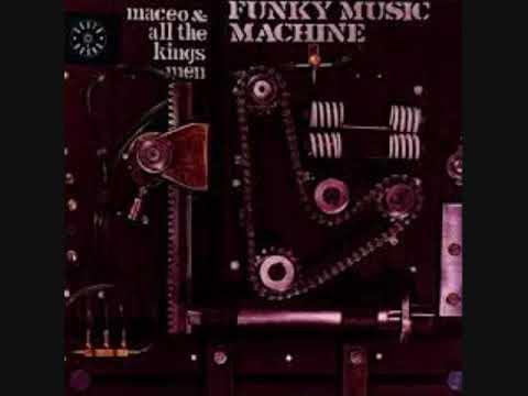 Maceo & All The Kings Men - Funky Music Machine (Full Album)