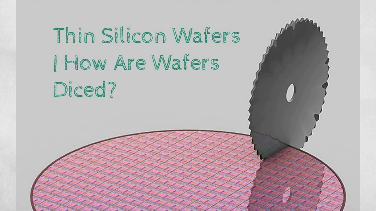 Thin Silicon Wafers | How Are Wafers Diced?