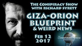 The Conspiracy Show (Feb12, 2017) - THE GIZA-ORION BLUEPRINT & Weird News Headlines