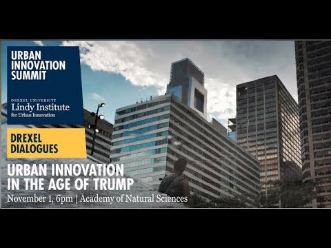 Drexel Dialogues: Urban Innovation in the Age of Trump