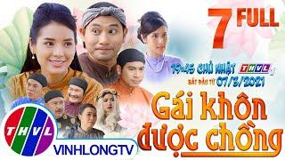 Cổ tích Việt Nam: Gái khôn được chồng - Tập 7 FULL