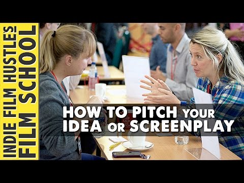 How to Pitch Your Screenplay or Film Idea - IFH Film School - Business of Screenwriting