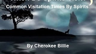 When Do Spirits Visit? Common Visitation Times. By Cherokee Billie