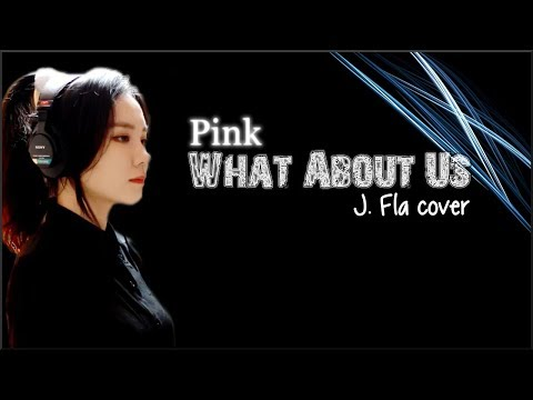 Lyrics: Pink - What About Us (J. Fla cover)