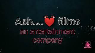 Ash....💓 films    an entertainment company.
