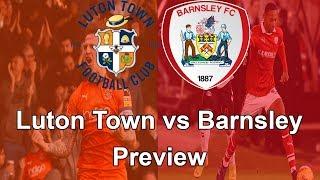 Match Preview Luton Town vs Barnsley - League 1 18/19