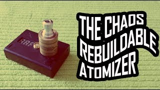 IT'S JUST CHAOS!  (The rebuildable atomizer )