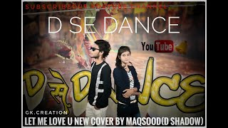 Let Me Love You - (Ft. Justin Bieber )/D SE DANCE/ Choreography (Maqsood }COREO G / Shadow