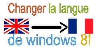 Changer la langue de windows 8! (d'anglais à français)