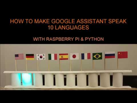 How To Make Google Assistant Speak 10 different languages using raspberry pi and python