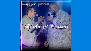 Marcelinho Freitas - Ainda Sei Te Amar - Part. Péricles (DVD Meu Jeito de Ser)