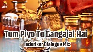Tum Piyo To Gangajal Hai | Indurikar Dialogue Mix | DJ Anex | DJ's SONGS Promotions | 2019