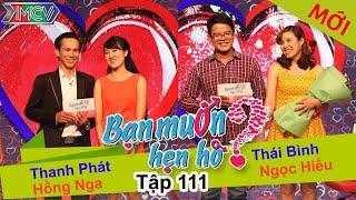 BẠN MUỐN HẸN HÒ - Tập 111 | Thanh Phát - Hồng Nga | Thái Bình - Ngọc Hiếu | 01/11/2015