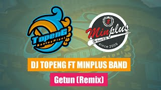 Download Lagu DJ GETUN - MINPLUS BAND NEW REMIX VERSION BY DJ TOPENG (Lirik Video) mp3