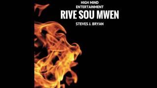 Steves J. Bryan - Rive sou mwen