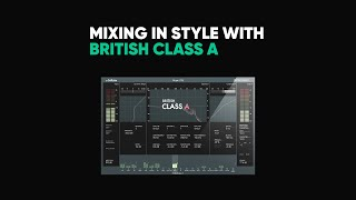 Mixing In Style With British Class A – Softube