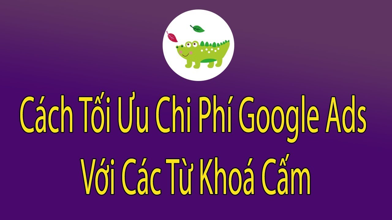 Cách Tối Ưu Chi Phí Google Ads Với Các Từ Khoá Cấm