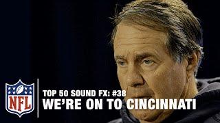 Top 50 Sound FX | #38: Bill Belichick: 'We're on to Cincinnati' | NFL