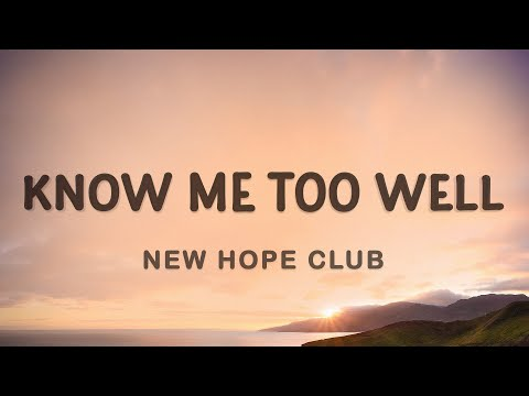 new hope club know me too well lyrics i spend my weekends tryna get you off