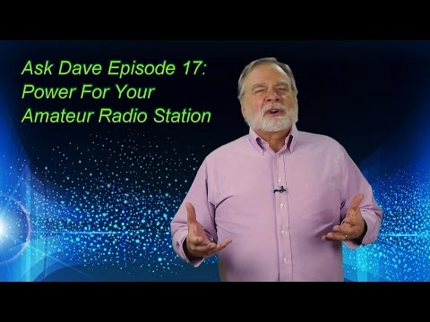 Ask Dave 17: Power For Your Amateur Radio Station