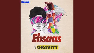 Ehsaas (Gravity) Mp3 Song Download