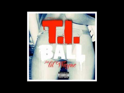 T.I. - Ball Ft. Lil Wayne + Lyrics & Download