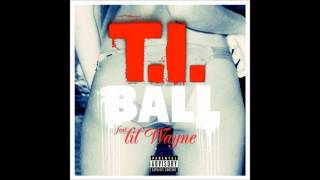 T.I. - Ball Ft. Lil Wayne + Lyrics & Download
