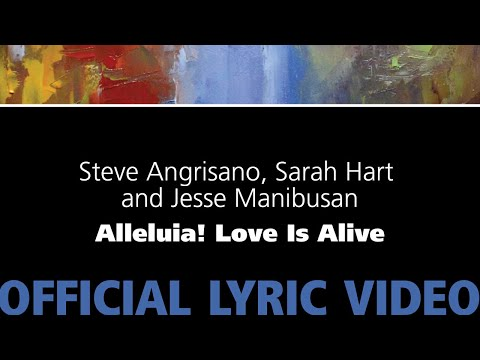 Alleluia! Love Is Alive – Steve Angrisano, Sarah Hart, and Jesse Manibusan [Official Lyric Video]