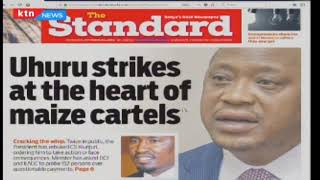 press-review-uhuru-strikes-at-the-heart-of-maize-cartels