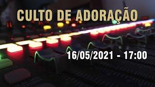 Culto de Adoração (17H) - 16/05/2021