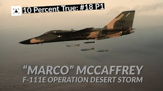 "10 Percent True #18 P1 - ""Marco"" McCaffrey - F-111E Fighter Pilot, Operation Desert Storm"