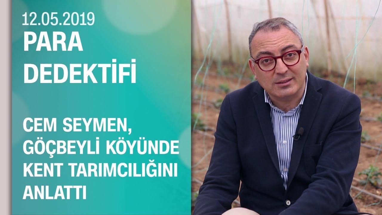 Cem Seymen, Göçbeyli köyünde kent tarımcılığını anlattı - Para Dedektifi 12.05.2019 Pazar