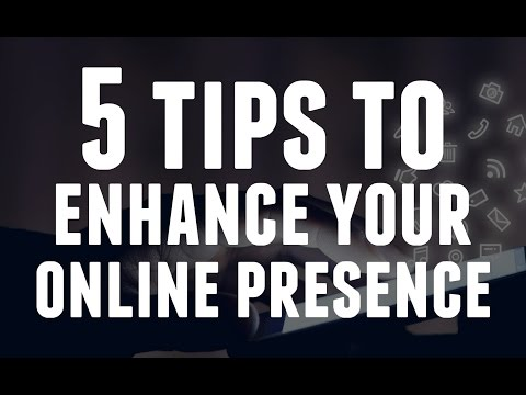 5 Tips to Enhance Your Online Presence