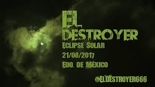 Time lapse Eclipse Solar 21/08/2017 Edo. de México | El Destroyer