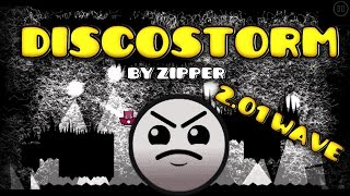 Geometry Dash [2.01] - DiscoStorm - by Zipper (AMAZING!) + New 2.01 Wave/Dart UNLOCK!